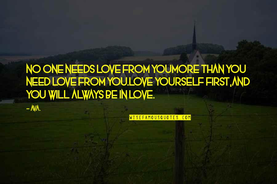 You Are All I Need Love Quotes By AVA.: no one needs love from youmore than you
