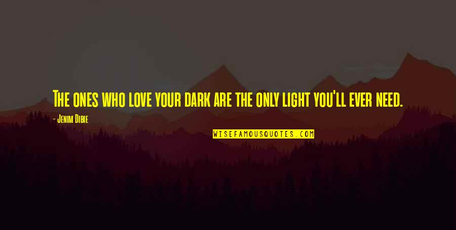 You Are All I Need Love Quotes By Jenim Dibie: The ones who love your dark are the