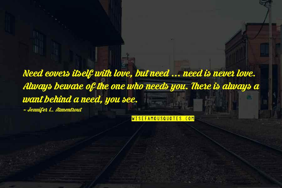 You Are All I Need Love Quotes By Jennifer L. Armentrout: Need covers itself with love, but need ...