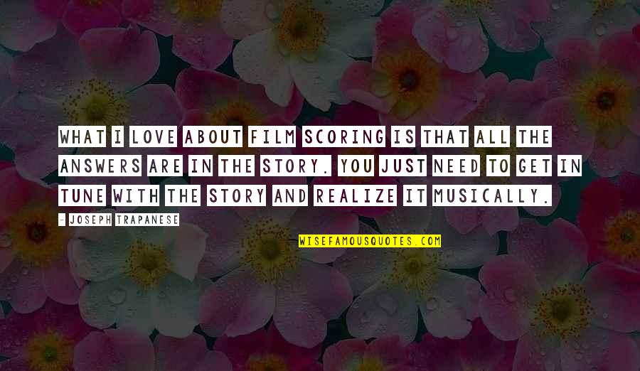 You Are All I Need Love Quotes By Joseph Trapanese: What I love about film scoring is that