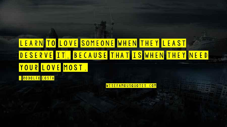 You Are All I Need Love Quotes By Rodolfo Costa: Learn to love someone when they least deserve
