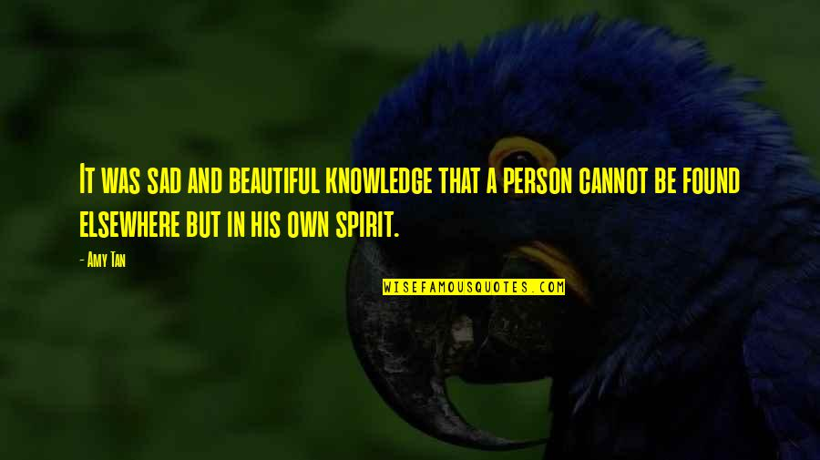 You Are Beautiful Person Quotes By Amy Tan: It was sad and beautiful knowledge that a