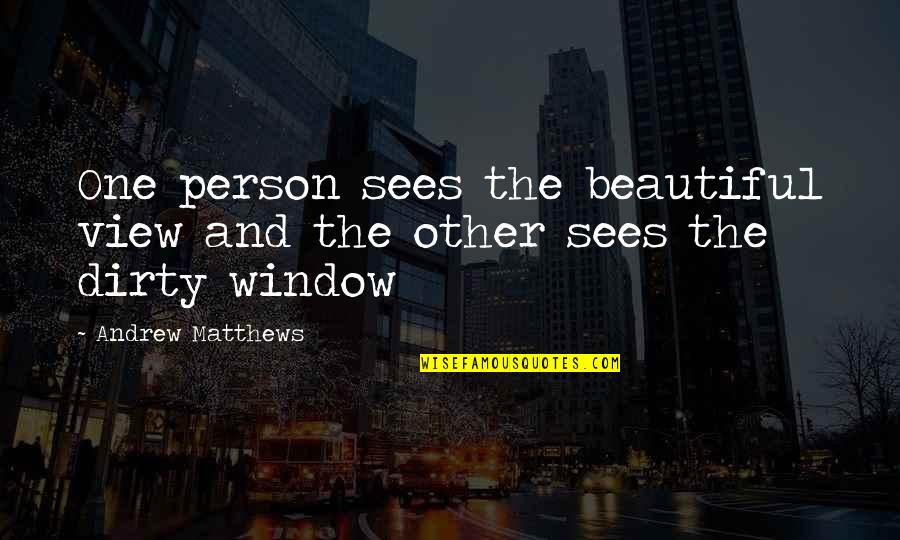 You Are Beautiful Person Quotes By Andrew Matthews: One person sees the beautiful view and the