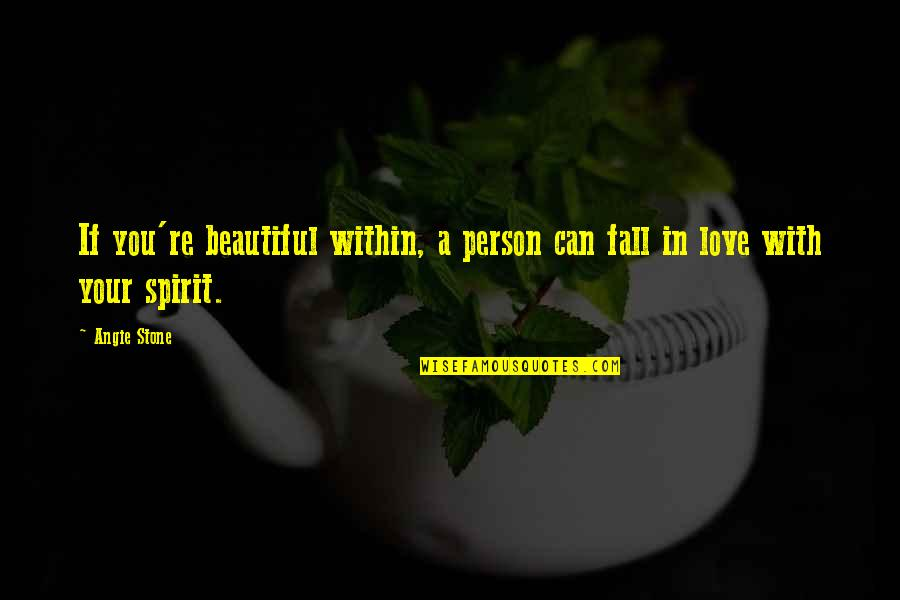 You Are Beautiful Person Quotes By Angie Stone: If you're beautiful within, a person can fall