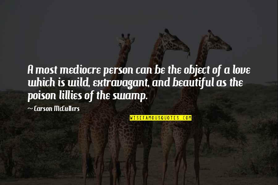 You Are Beautiful Person Quotes By Carson McCullers: A most mediocre person can be the object