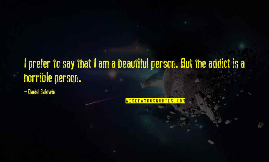You Are Beautiful Person Quotes By Daniel Baldwin: I prefer to say that I am a