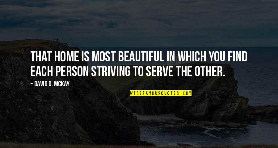 You Are Beautiful Person Quotes By David O. McKay: That home is most beautiful in which you