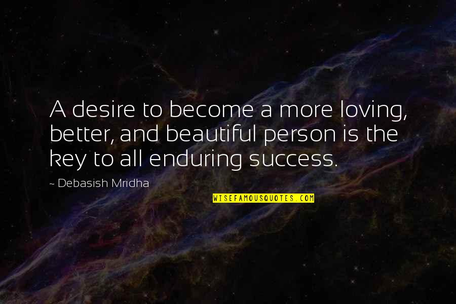 You Are Beautiful Person Quotes By Debasish Mridha: A desire to become a more loving, better,