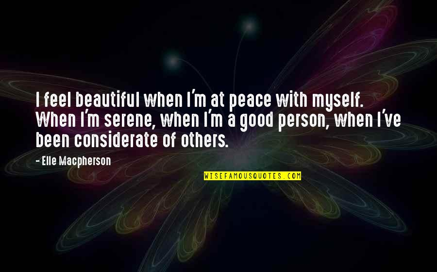 You Are Beautiful Person Quotes By Elle Macpherson: I feel beautiful when I'm at peace with