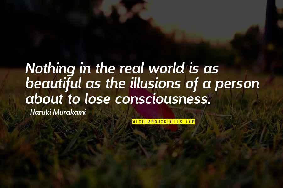 You Are Beautiful Person Quotes By Haruki Murakami: Nothing in the real world is as beautiful