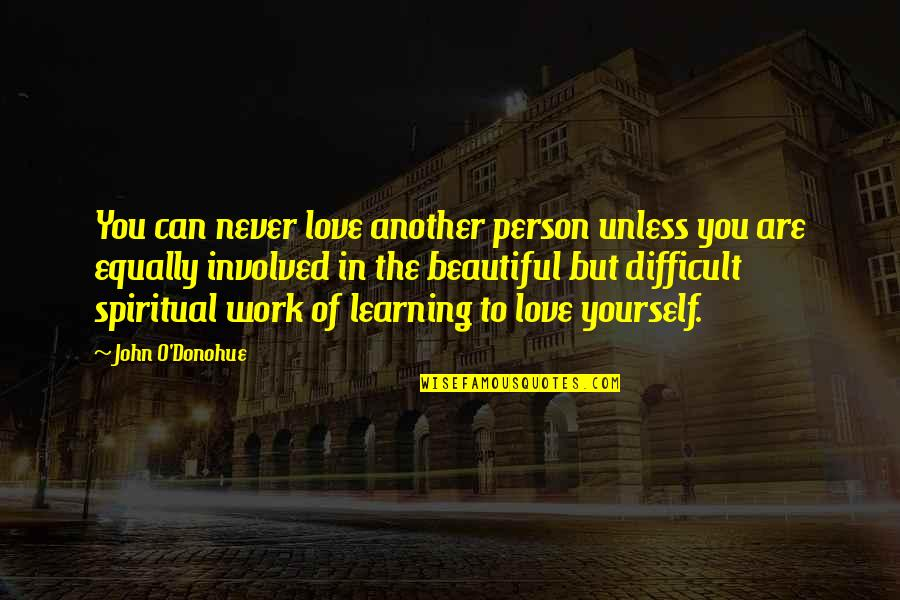 You Are Beautiful Person Quotes By John O'Donohue: You can never love another person unless you
