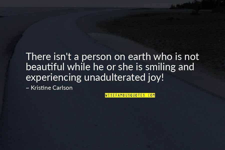 You Are Beautiful Person Quotes By Kristine Carlson: There isn't a person on earth who is