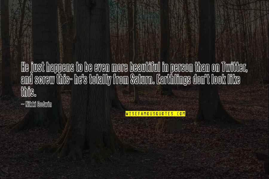 You Are Beautiful Person Quotes By Nikki Godwin: He just happens to be even more beautiful