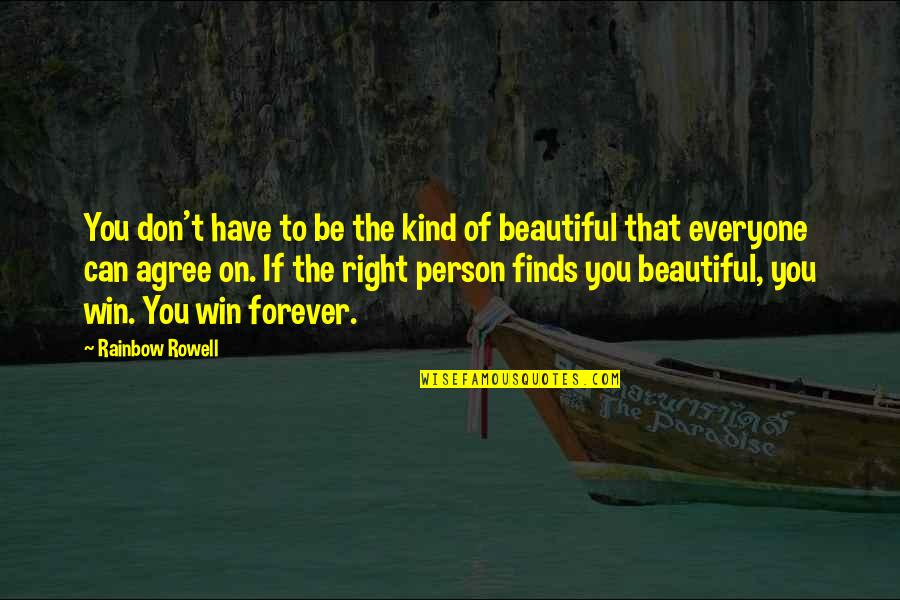 You Are Beautiful Person Quotes By Rainbow Rowell: You don't have to be the kind of