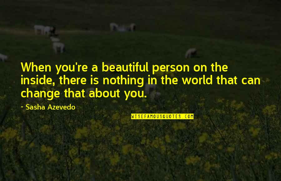 You Are Beautiful Person Quotes By Sasha Azevedo: When you're a beautiful person on the inside,