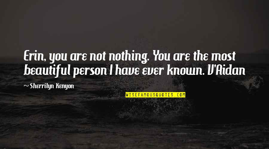 You Are Beautiful Person Quotes By Sherrilyn Kenyon: Erin, you are not nothing. You are the