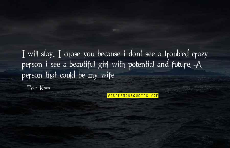 You Are Beautiful Person Quotes By Tyler Knox: I will stay. I chose you because i