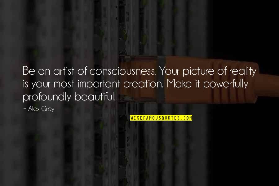 You Are Important Picture Quotes By Alex Grey: Be an artist of consciousness. Your picture of