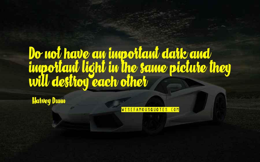 You Are Important Picture Quotes By Harvey Dunn: Do not have an important dark and important