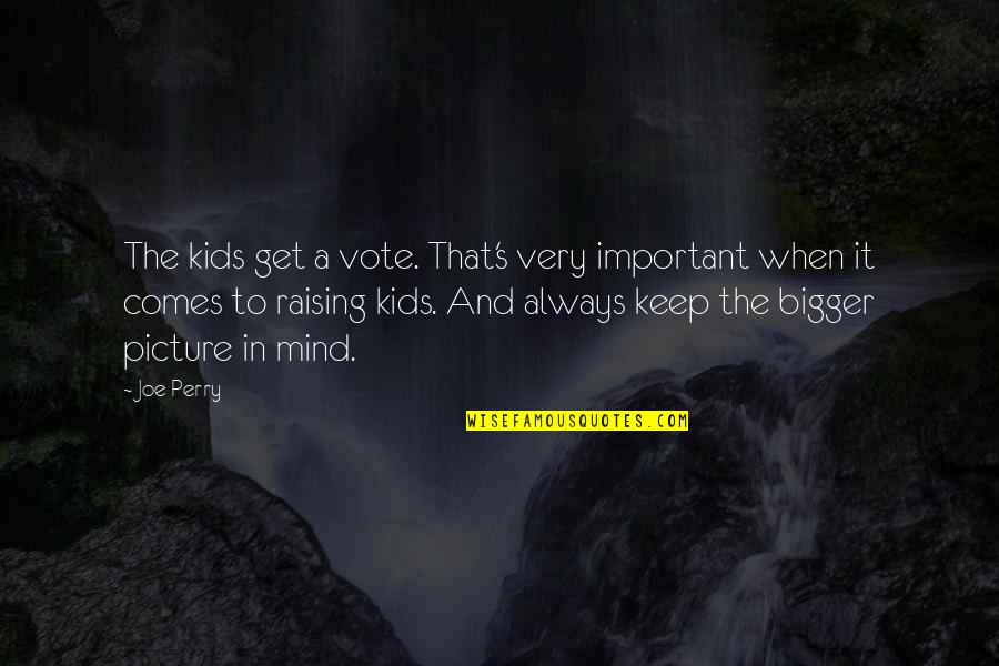 You Are Important Picture Quotes By Joe Perry: The kids get a vote. That's very important