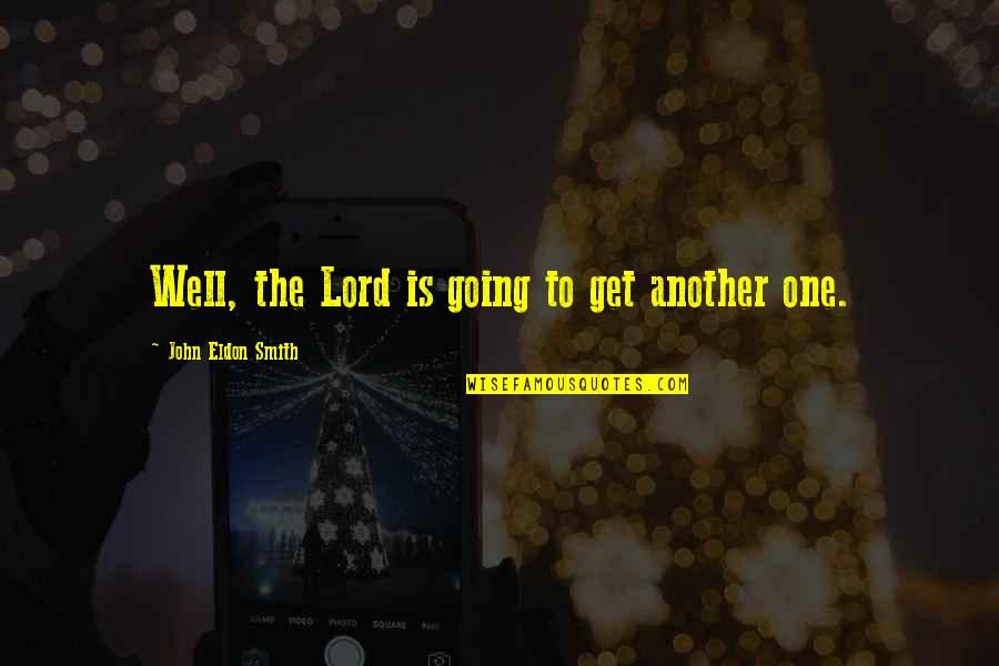 You Are Important Picture Quotes By John Eldon Smith: Well, the Lord is going to get another