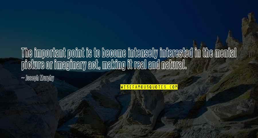 You Are Important Picture Quotes By Joseph Murphy: The important point is to become intensely interested