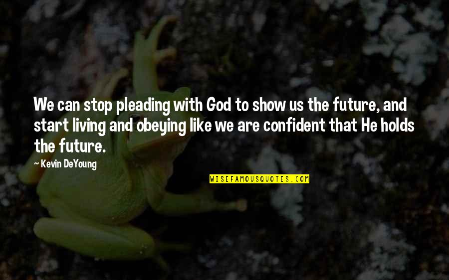 You Are Important Picture Quotes By Kevin DeYoung: We can stop pleading with God to show