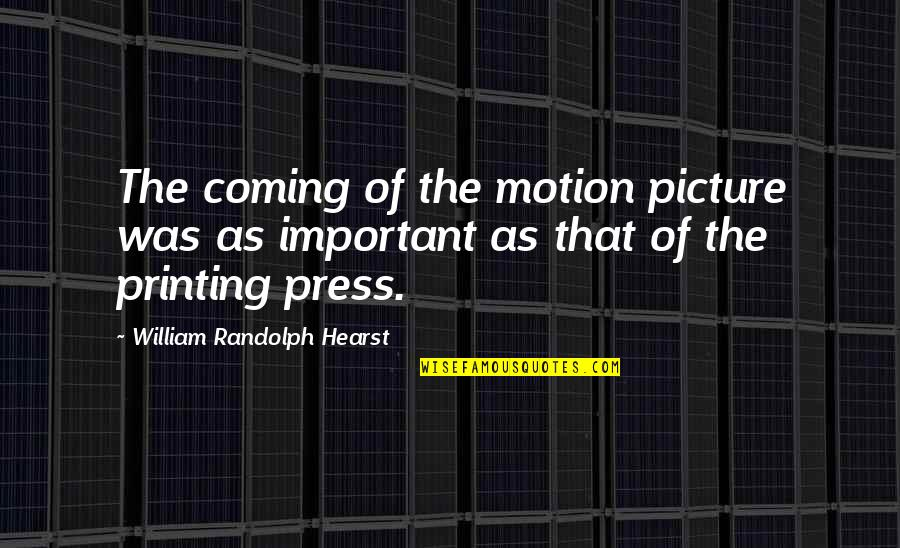 You Are Important Picture Quotes By William Randolph Hearst: The coming of the motion picture was as