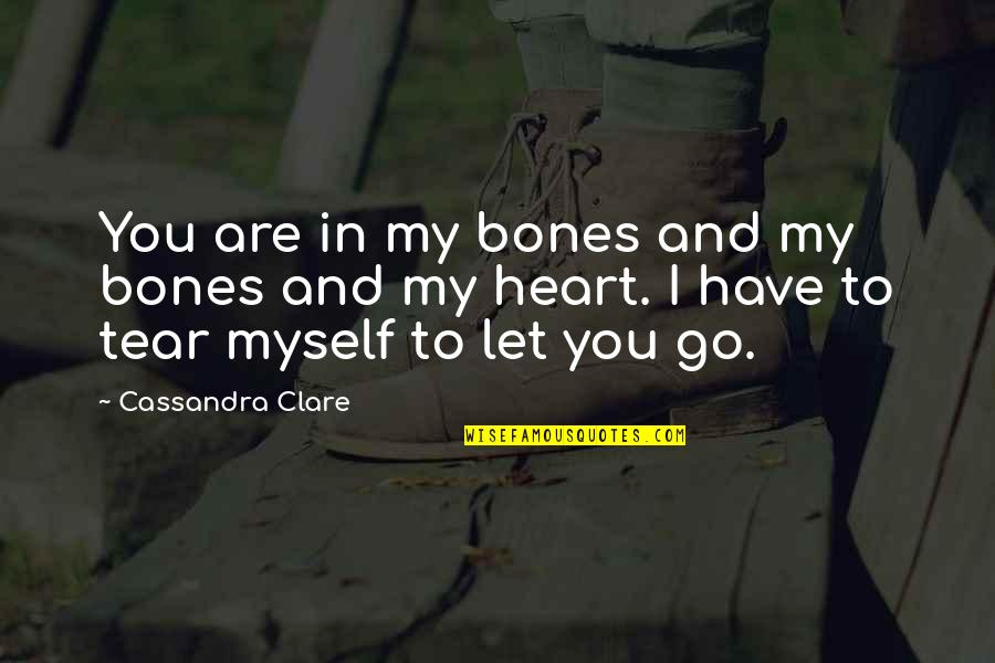 You Are In My Heart Quotes By Cassandra Clare: You are in my bones and my bones