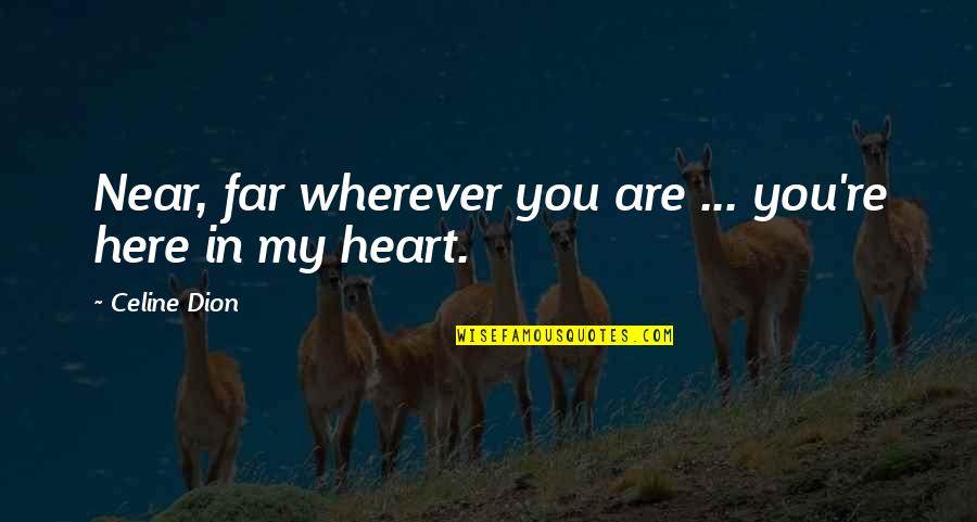 You Are In My Heart Quotes By Celine Dion: Near, far wherever you are ... you're here