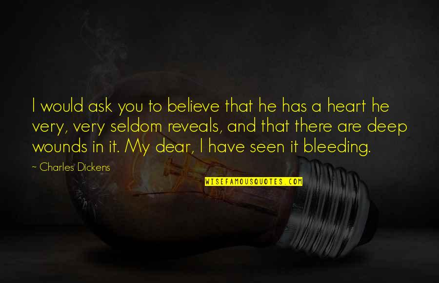 You Are In My Heart Quotes By Charles Dickens: I would ask you to believe that he