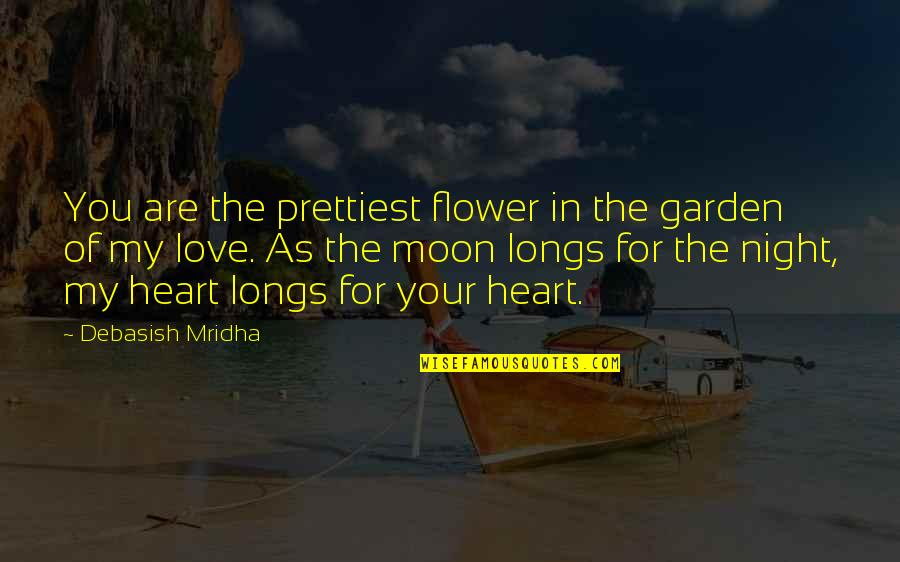 You Are In My Heart Quotes By Debasish Mridha: You are the prettiest flower in the garden