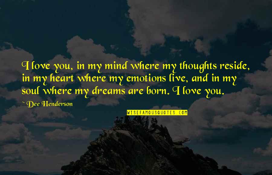 You Are In My Heart Quotes By Dee Henderson: I love you, in my mind where my