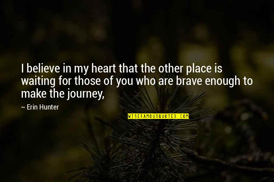 You Are In My Heart Quotes By Erin Hunter: I believe in my heart that the other