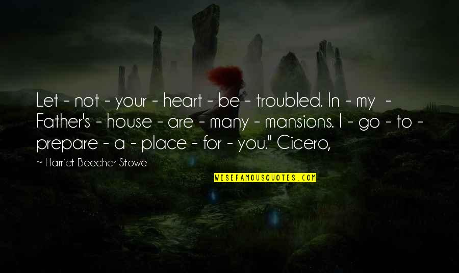 You Are In My Heart Quotes By Harriet Beecher Stowe: Let - not - your - heart -