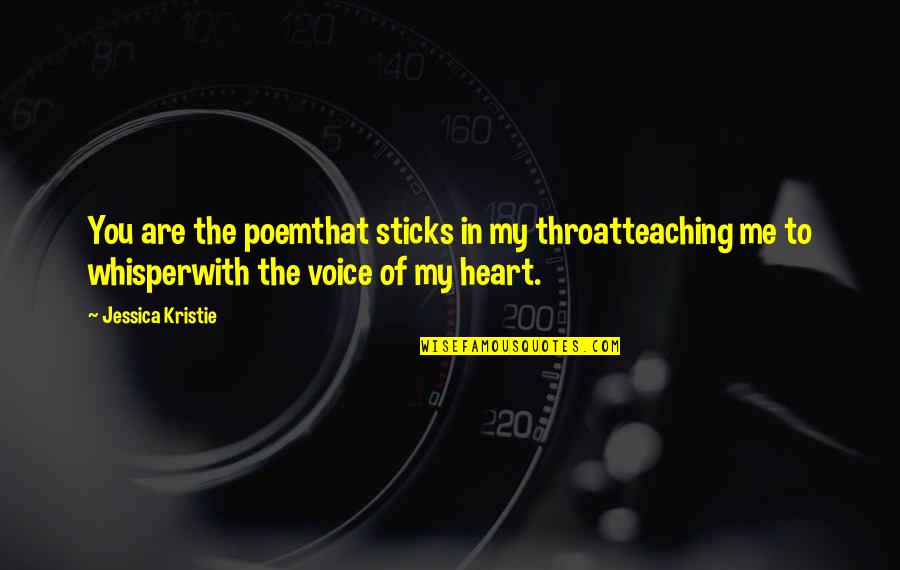 You Are In My Heart Quotes By Jessica Kristie: You are the poemthat sticks in my throatteaching