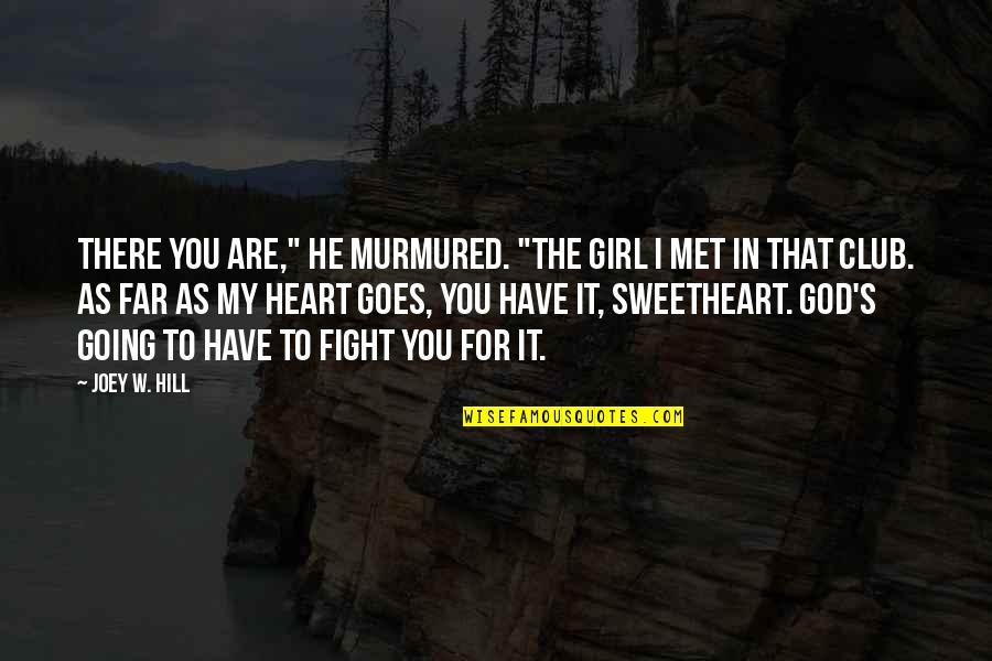 "You Are In My Heart Quotes By Joey W. Hill: There you are,"" he murmured. ""The girl I"