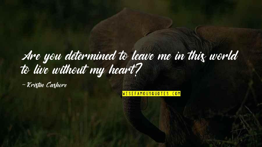You Are In My Heart Quotes By Kristin Cashore: Are you determined to leave me in this