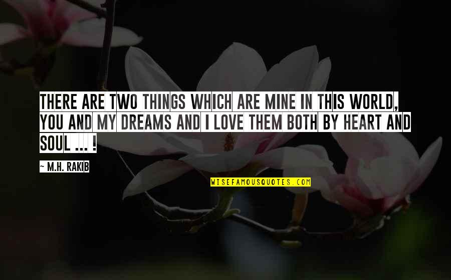 You Are In My Heart Quotes By M.H. Rakib: There are two things which are mine in