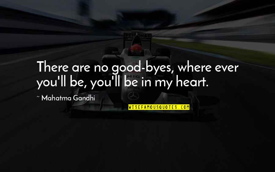You Are In My Heart Quotes By Mahatma Gandhi: There are no good-byes, where ever you'll be,