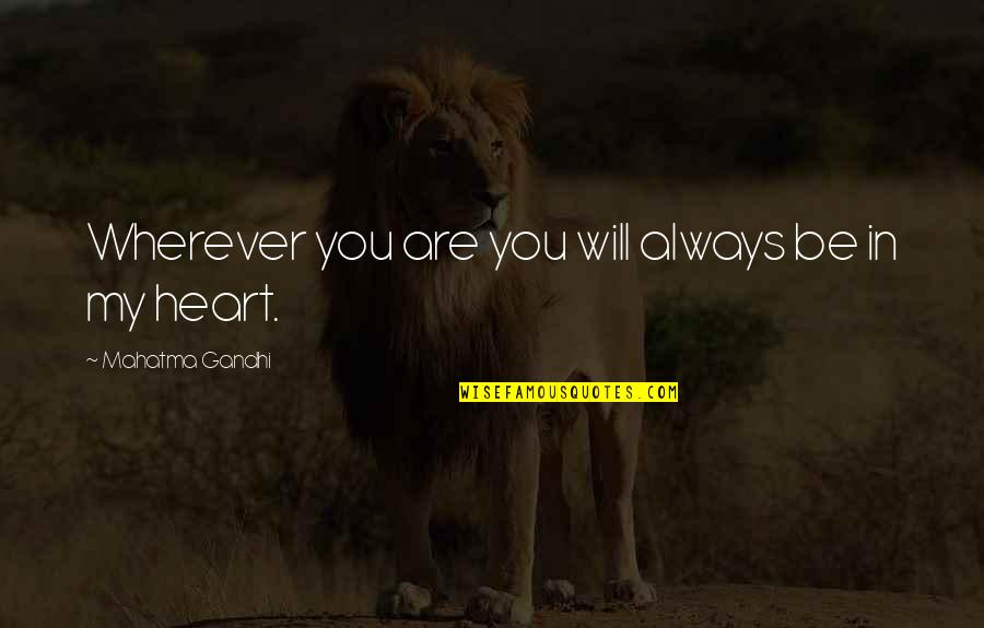You Are In My Heart Quotes By Mahatma Gandhi: Wherever you are you will always be in