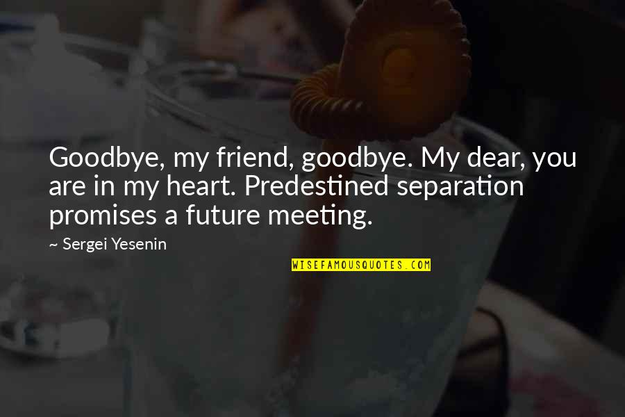 You Are In My Heart Quotes By Sergei Yesenin: Goodbye, my friend, goodbye. My dear, you are