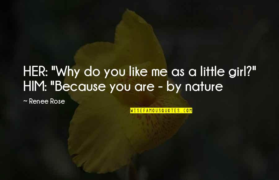 "You Are Like A Rose Quotes By Renee Rose: HER: ""Why do you like me as a"