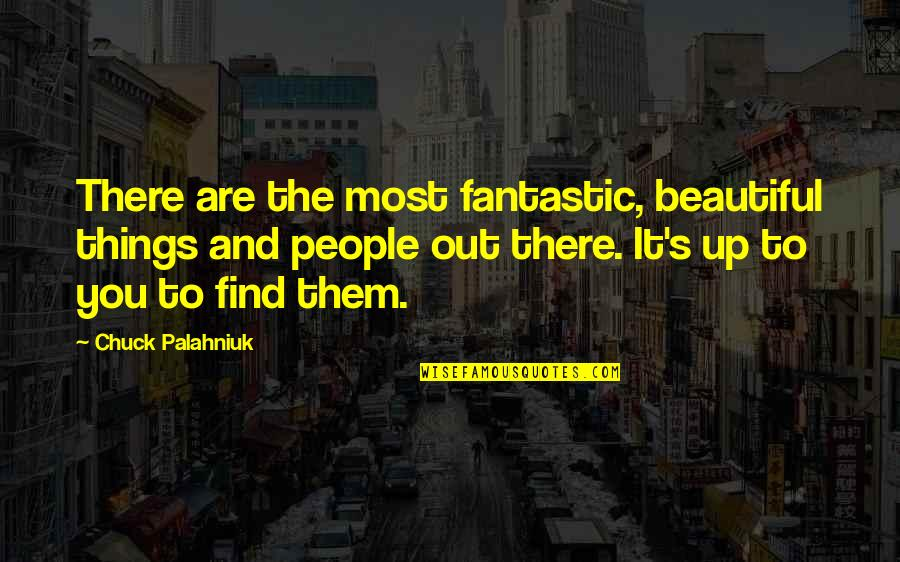 You Are Most Beautiful Quotes By Chuck Palahniuk: There are the most fantastic, beautiful things and