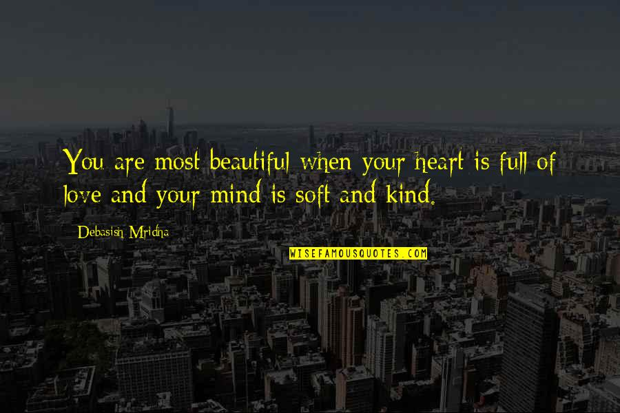 You Are Most Beautiful Quotes By Debasish Mridha: You are most beautiful when your heart is