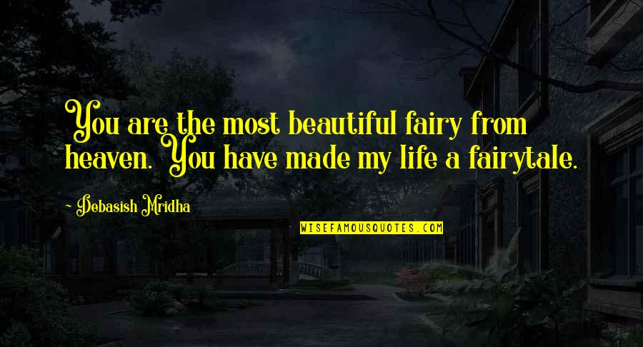 You Are Most Beautiful Quotes By Debasish Mridha: You are the most beautiful fairy from heaven.