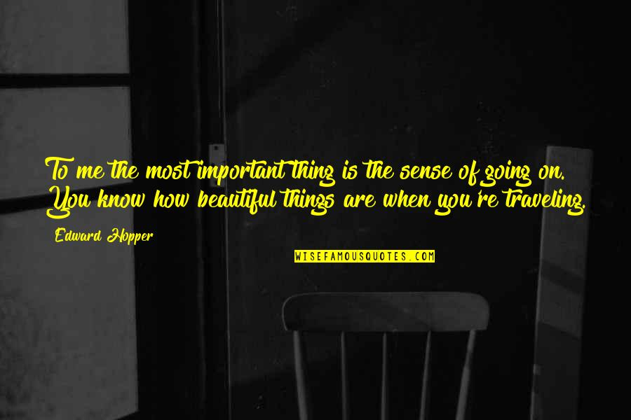 You Are Most Beautiful Quotes By Edward Hopper: To me the most important thing is the