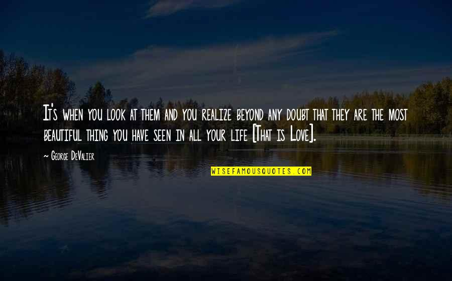 You Are Most Beautiful Quotes By George DeValier: It's when you look at them and you