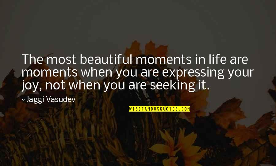 You Are Most Beautiful Quotes By Jaggi Vasudev: The most beautiful moments in life are moments