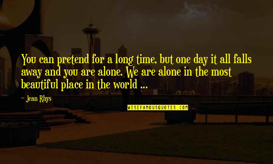 You Are Most Beautiful Quotes By Jean Rhys: You can pretend for a long time, but